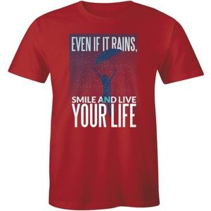Even If It Rains Smile And Live Your Life T-shirt